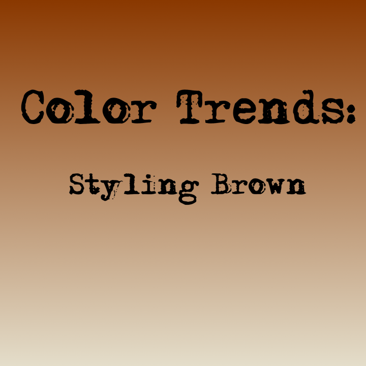Color Trend of The Season: Styling Brown